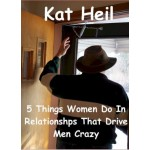 Kat Heil: 5 Things Women Do In Relationships That Drive Men Crazy