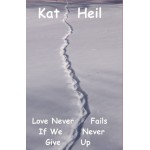 Kat Heil: Love Never Fails If We Never Give Up
